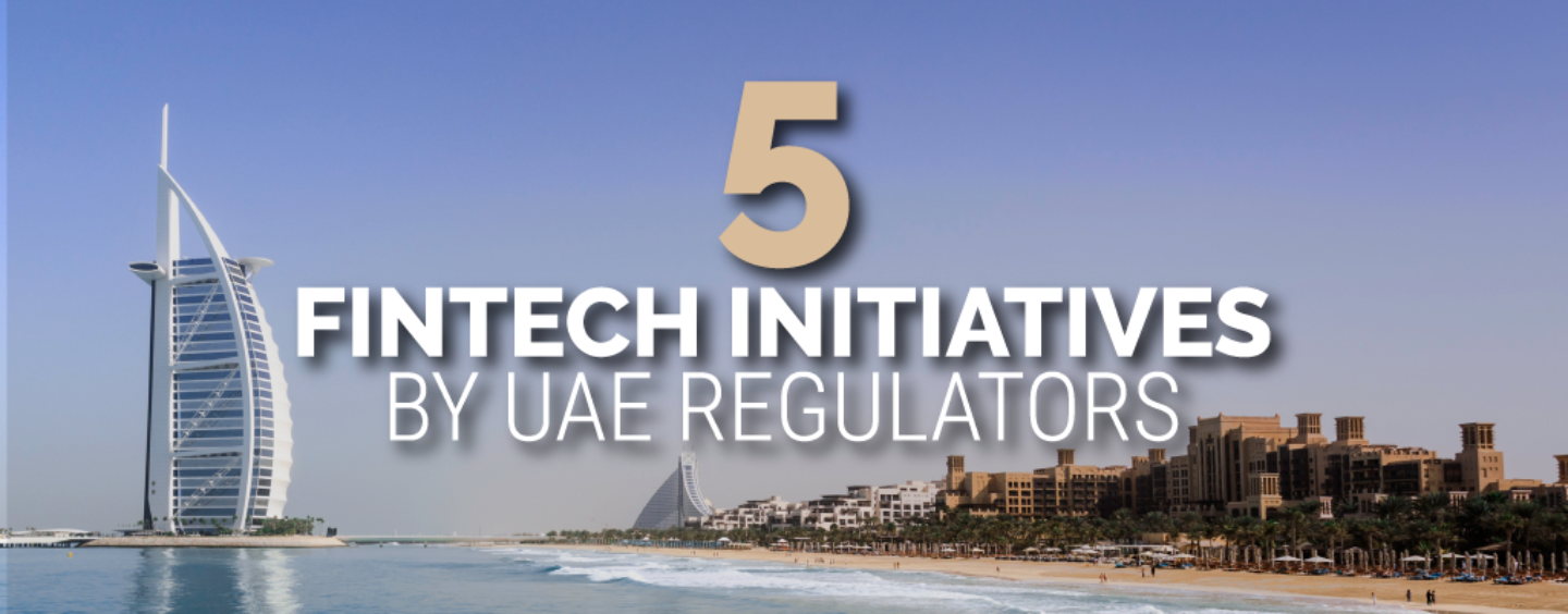 5 UAE Regulator Initiatives to Bring Fintech to The Next Level