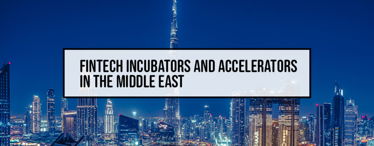 Fintech Incubators and Accelerators in the Middle East