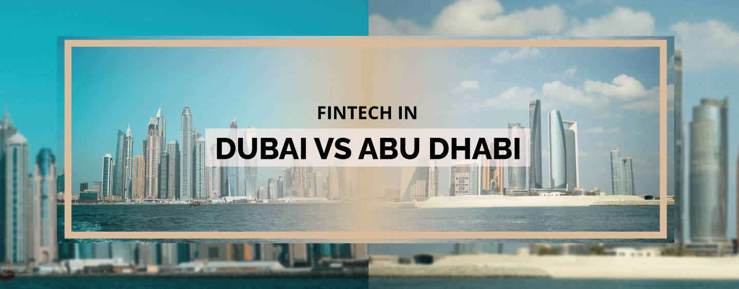 All You Need to Know About Fintech in Dubai vs Fintech in Abu Dhabi